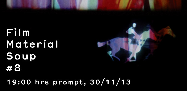 Film Material Soup #8 – 30th Nov, 7pm