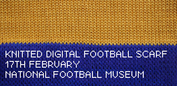 Knitted Digital Football Scarf @ National Football Museum – 17th Feb